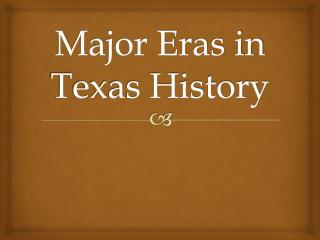Major Eras in Texas History
