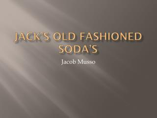 Jack�s Old Fashioned soda�s