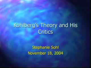 Kohlberg s Theory and His Critics