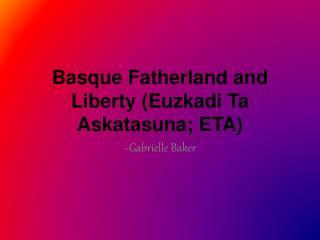 Basque Fatherland and Liberty ( Euzkadi  Ta  Askatasuna ; ETA)