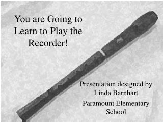 You are Going to Learn to Play the Recorder