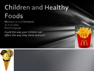 Children and Healthy  Foods Monique Janice  Chartrand 27 June 2012 Psychology 30