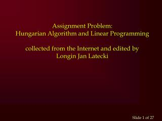 Assignment Problem: Hungarian Algorithm and Linear Programming  collected from the Internet and edited by Longin Jan Lat