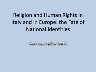 Religion  and Human  Rights in  Italy  and in Europe: the Fate of  N ational  I dentities