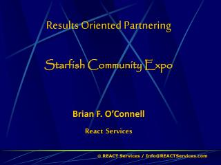 Results Oriented Partnering Starfish Community Expo Brian F. O'Connell  React Services