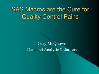 SAS Macros are the Cure for Quality Control Pains