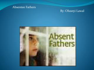 Absentee Fathers                                                               By: Oluseyi Lawal