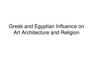 Greek and Egyptian Influence on Art Architecture and Religion