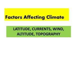 LATITUDE, CURRENTS, WIND, ALTITUDE, TOPOGRAPHY