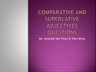 Comparative and superlative adjectives Questions