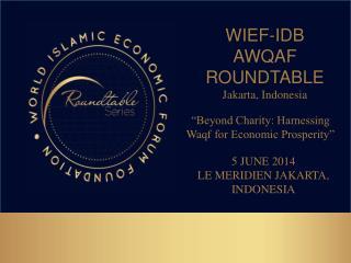 WIEF-IDB AWQAF  ROUNDTABLE Jakarta, Indonesia