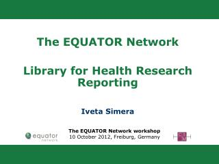The EQUATOR Network  Library for Health  Research Reporting Iveta Simera