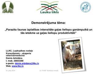 LLKC, Lopkopības nodaļa Konsultansts – eksperts veterinārmedicīnā Dainis Arbidāns t. mob. 28655398