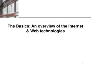 The Basics: An overview of the Internet  Web technologies
