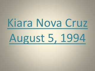 Kiara  Nova Cruz August 5, 1994