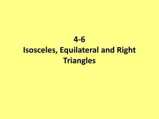 4-6 Isosceles, Equilateral and Right Triangles