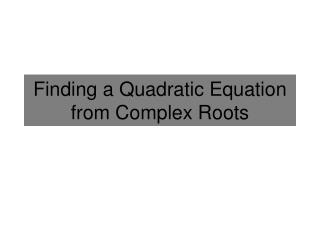 Finding a Quadratic Equation from Complex Roots