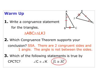 Warm Up 1.  Write a congruence statement    for the triangles.