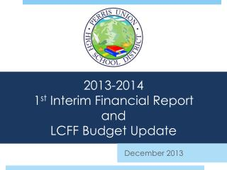 2013-2014  1 st  Interim Financial Report  and  LCFF Budget Update