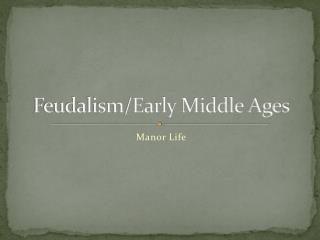 Feudalism/Early Middle Ages