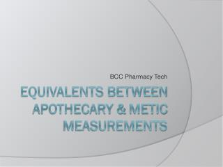 Equivalents between Apothecary &  Metic  Measurements