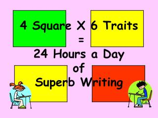 4 Square X 6 Traits    24 Hours a Day  of  Superb Writing
