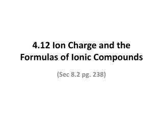 4.12 Ion Charge and the Formulas of Ionic Compounds