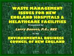 WASTE MANAGEMENT ISSUES FOR NEW ENGLAND HOSPITALS  HELATHCARE FACILITIES