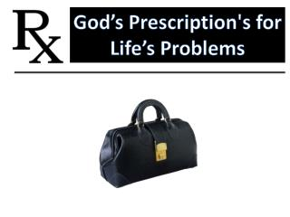 God�s Prescription's for  Life�s Problems