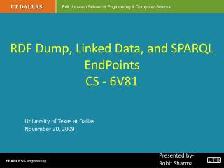RDF Dump, Linked Data, and SPARQL  EndPoints CS - 6V81 University of Texas at Dallas