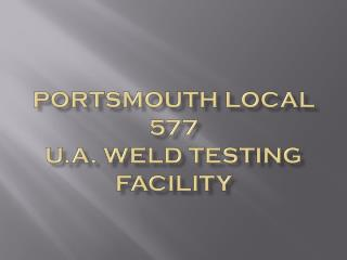 PORTSMOUTH LOCAL 577  U.A. WELD TESTING FACILITY