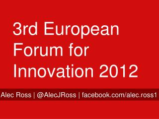 3rd European Forum for Innovation 2012