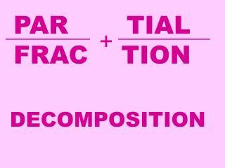 PAR       TIAL FRAC    TION