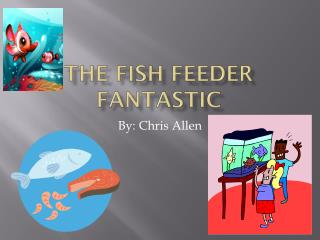 The Fish Feeder Fantastic
