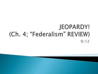 JEOPARDY! (Ch. 4; �Federalism� REVIEW)