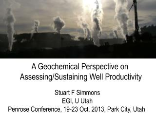 Stuart F Simmons EGI, U Utah Penrose Conference, 19-23 Oct, 2013, Park City, Utah