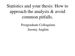 Statistics and your thesis: How to approach the analysis  avoid common pitfalls.