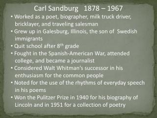 Carl Sandburg   1878 � 1967 Worked as a poet, biographer, milk truck driver,
