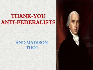 THANK-YOU  ANTI-FEDERALISTS