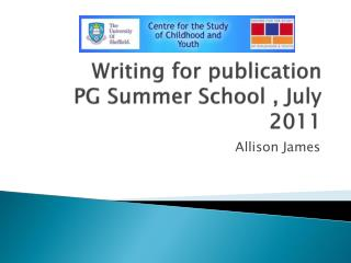 Writing for publication PG Summer School , July 2011