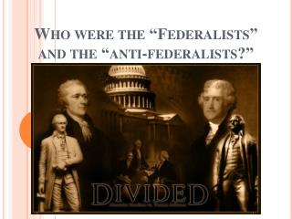 "Who were the ""Federalists"" and the ""anti-federalists?"""