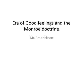 Era of Good feelings and the Monroe doctrine