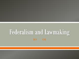Federalism and Lawmaking