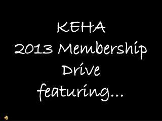 KEHA 2013 Membership  Drive featuring…