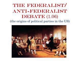 The Federalist/ Anti-Federalist Debate  (1.06) (the origins of political parties in the US)