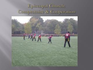 Episcopal Church: Compromise & Cooperation