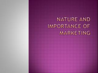 NATURE AND IMPORTANCE OF MARKETING