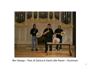 Ben George   Poet, Al Zantua  David Little Raven   Drummers