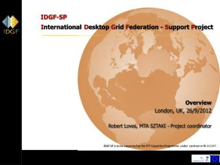 IDGF-SP I nternational D esktop  G rid  F ederation -  S upport  P roject