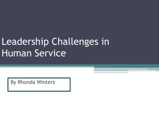 Leadership Challenges in  Human Service